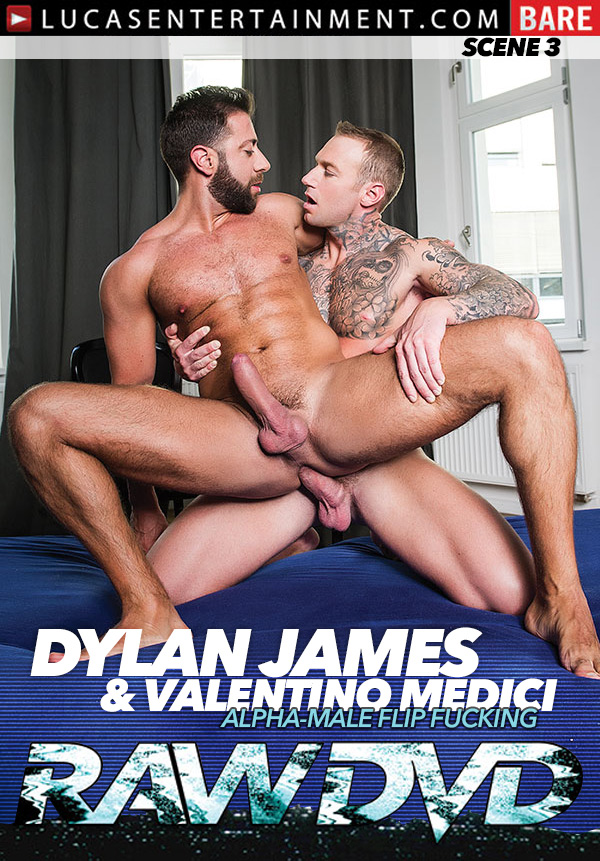 Raw DVD (Dylan James and Valentino Medici) (Alpha Male Flip-Fucking) (Scene 3) at LucasEntertainment