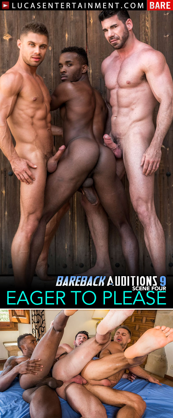 Bareback Auditions 9: Eager To Please (Billy Santoro and Klim Gromov Share Pheonix Fellington's Big Black Cock) (Scene 4) at LucasEntertainment