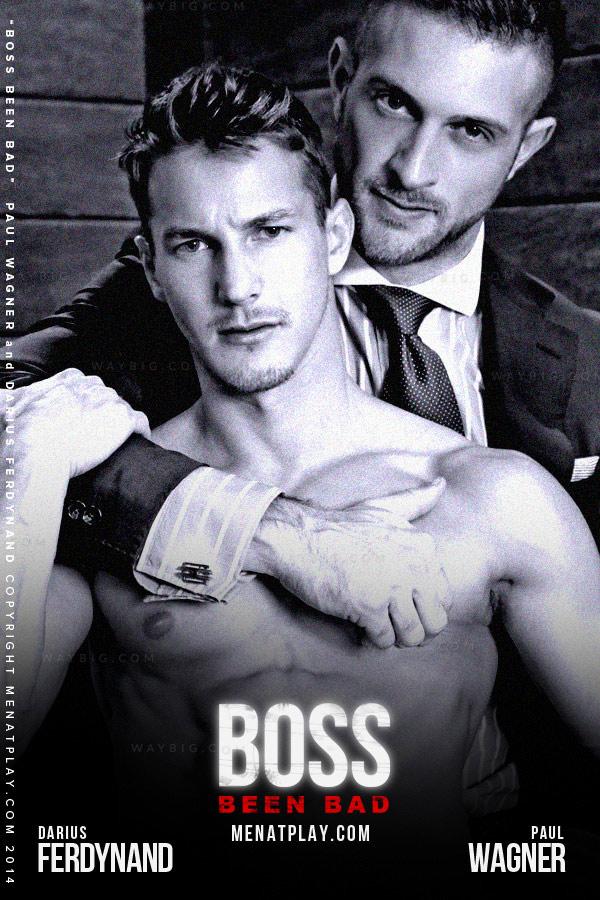 Boss Been Bad (Paul Wagner & Darius Ferdynand) on MenAtPlay