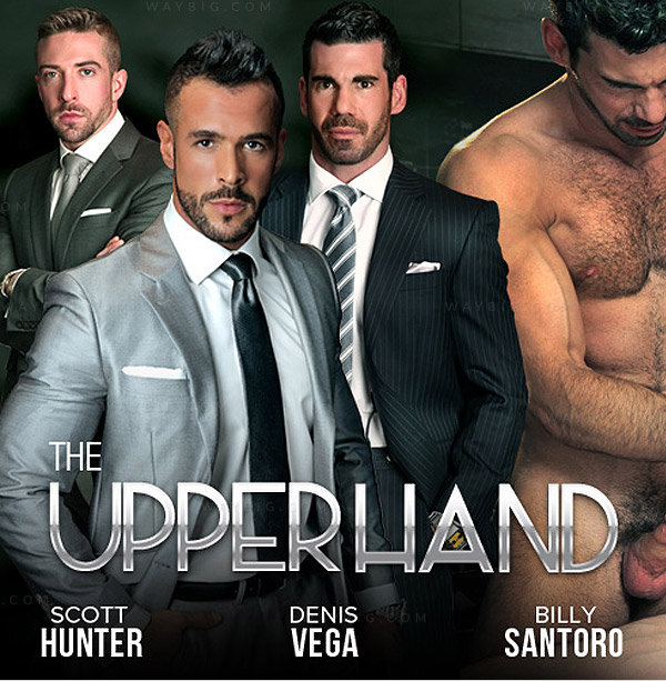 The Upper Hand (Starring Denis Vega, Billy Santoro & Scott Hunter) on MenAtPlay