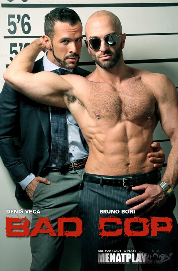 BAD COP (Bruno Boni & Denis Vega) on MenAtPlay