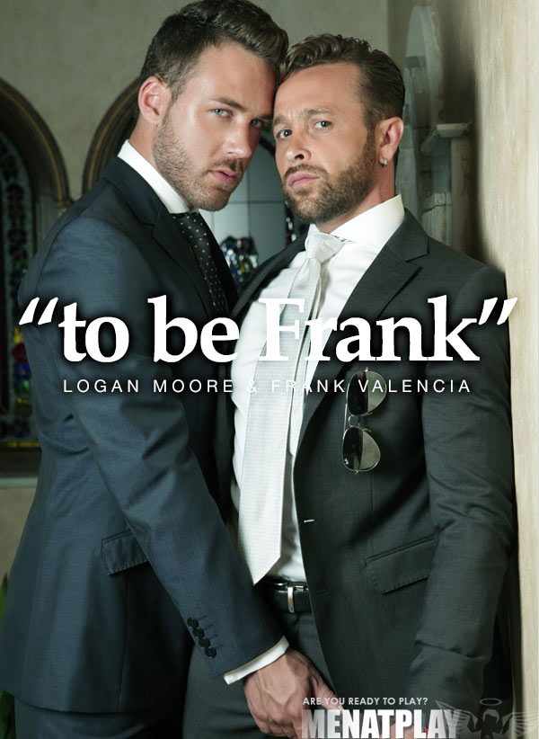 To Be Frank (Logan Moore & Frank Valencia) on MenAtPlay