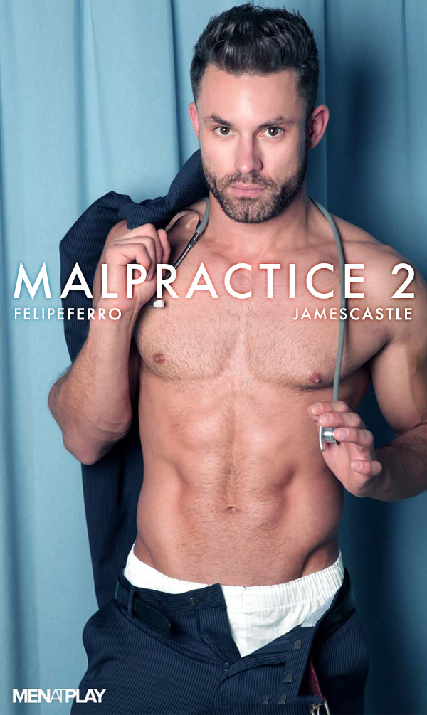 Malpractice 2 (Felipe Ferro and James Castle) on MenAtPlay