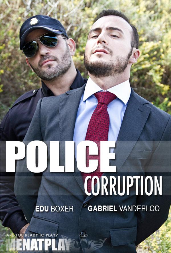 Police Corruption (starring Edu Boxer & Gabriel Vanderloo) on MenAtPlay