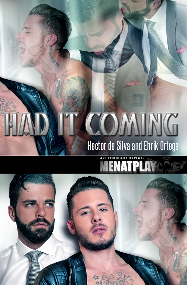 Had It Coming (Hector De Silva Fucks Ehrik Ortega) on MenAtPlay