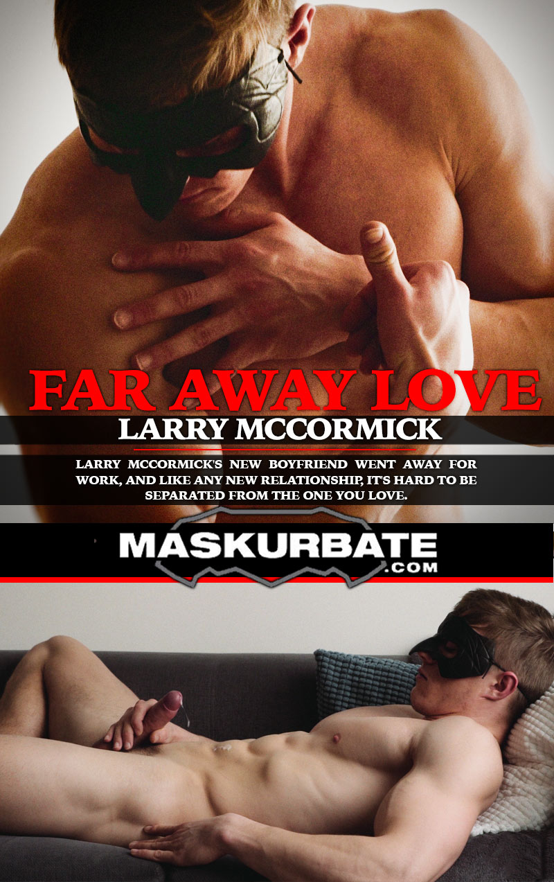 Larry McCormick (Far Away Love) at Maskurbate