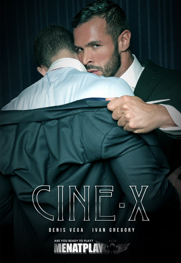 Cine-X (Denis Vega & Ivan Gregory Flip-Fuck) on MenAtPlay