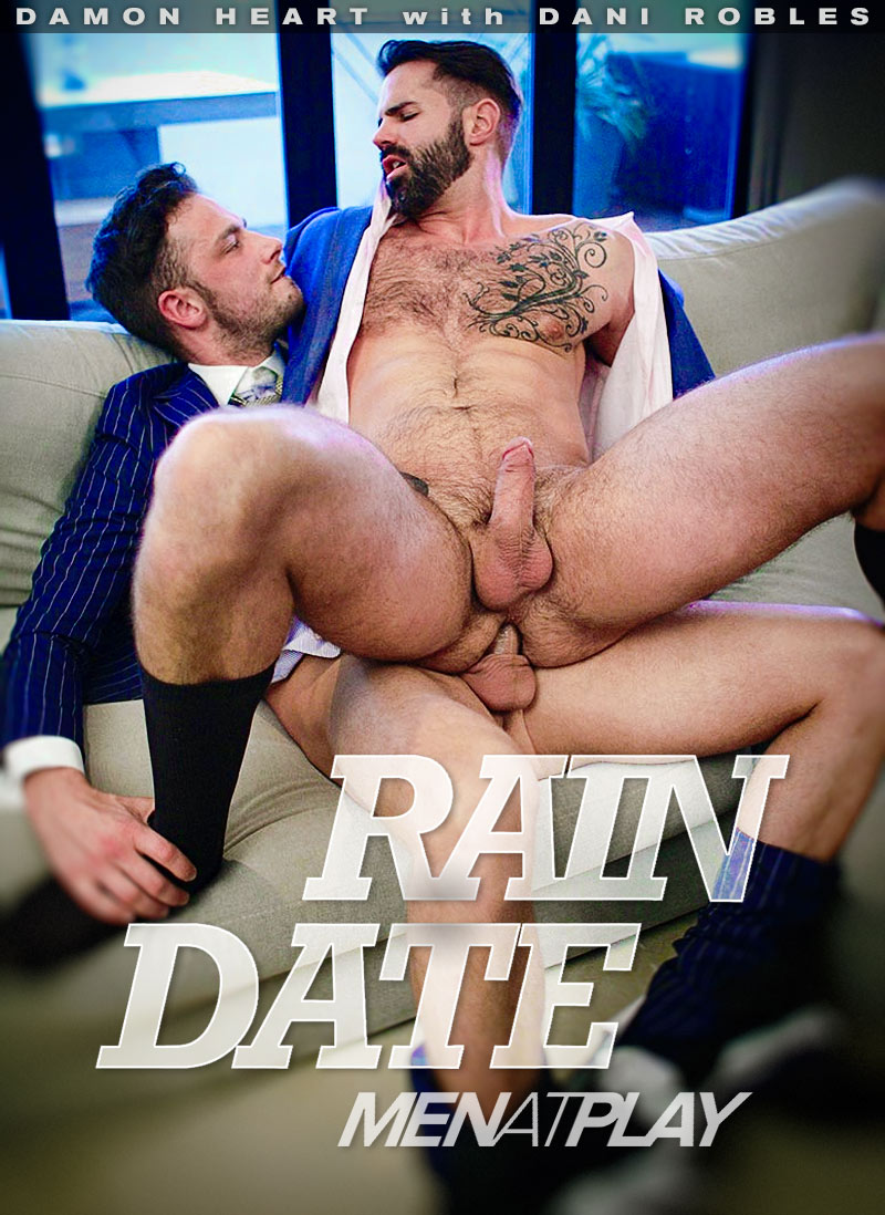 RAIN DATE (Damon Heart Fucks Dani Robles) on MenAtPlay