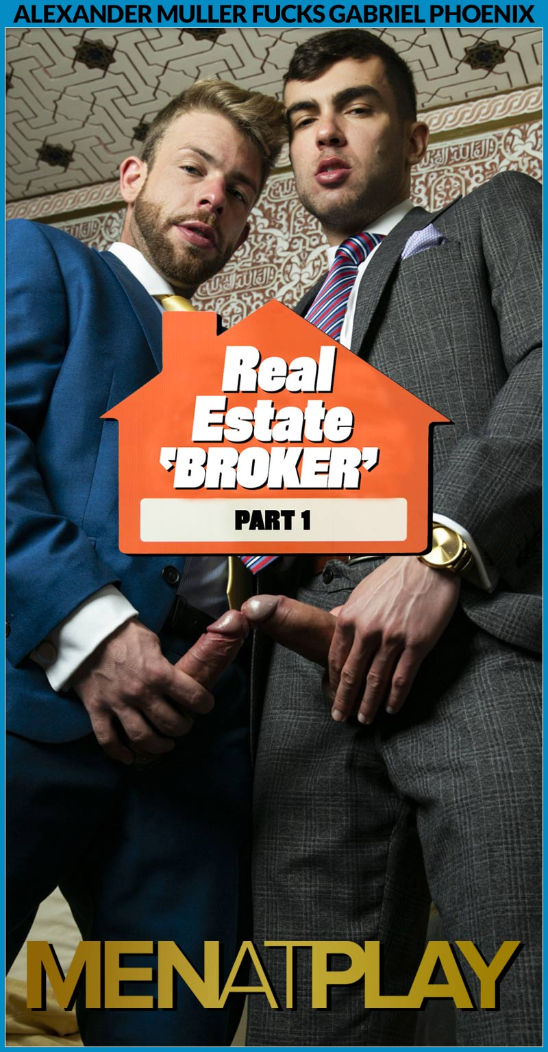 REAL ESTATE BROKER, Part One (Alexander Muller Fucks Gabriel Phoenix) on MenAtPlay
