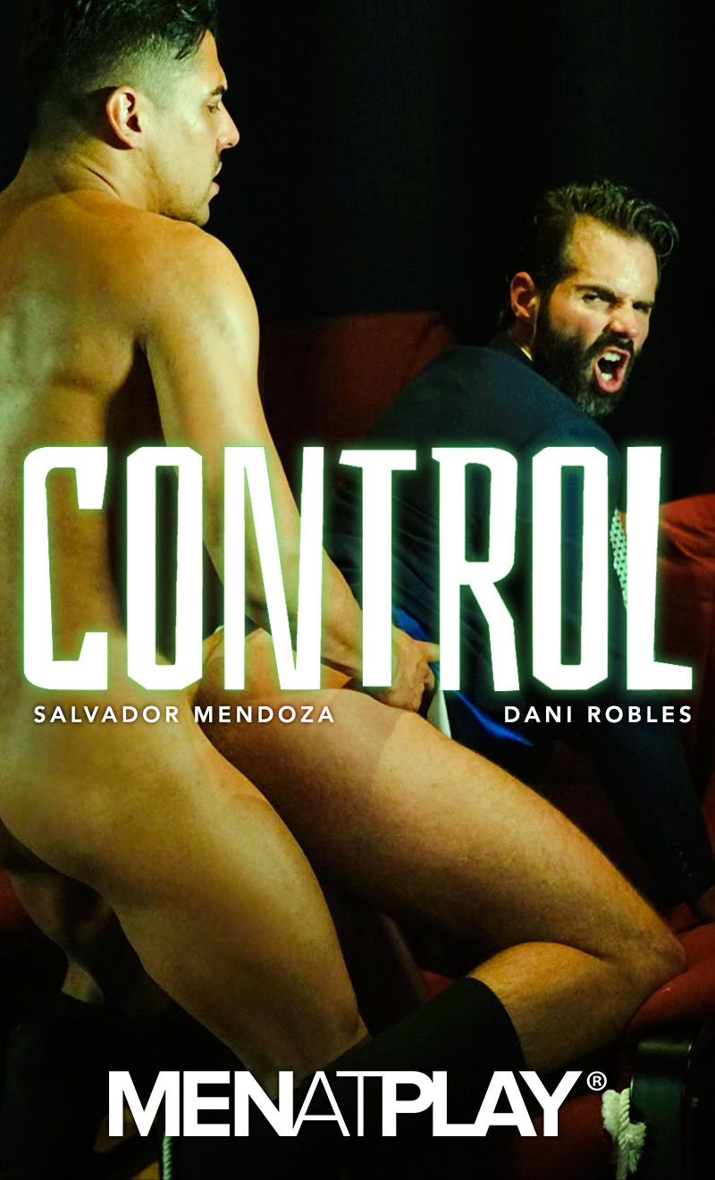 CONTROL (Salvador Mendoza Fucks Dani Robles) on MenAtPlay