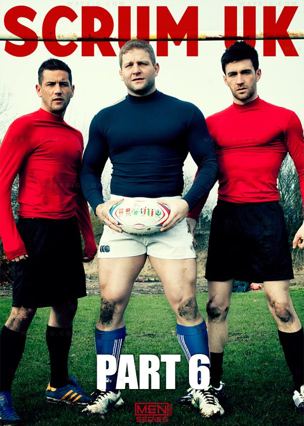 Scrum (Colby Jansen, Dan Broughton and Woody Fox) (Part 6) at Men of UK