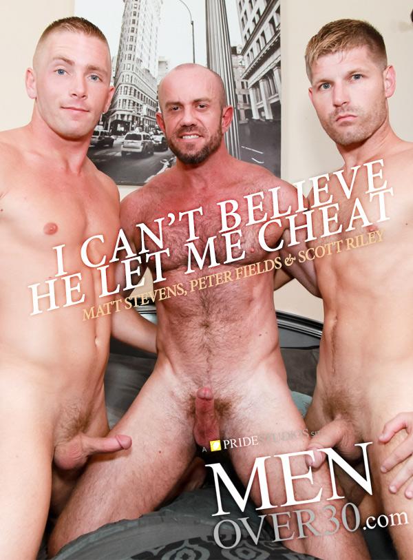I Can't Believe He Let Me Cheat (Matt Stevens, Peter Fields & Scott Riley) at MenOver30