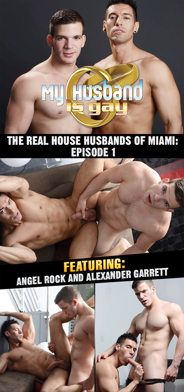 The Real House Husbands of Miami: Episode 1 (Angel Rock & Alexander Garrett) at My Husband Is Gay