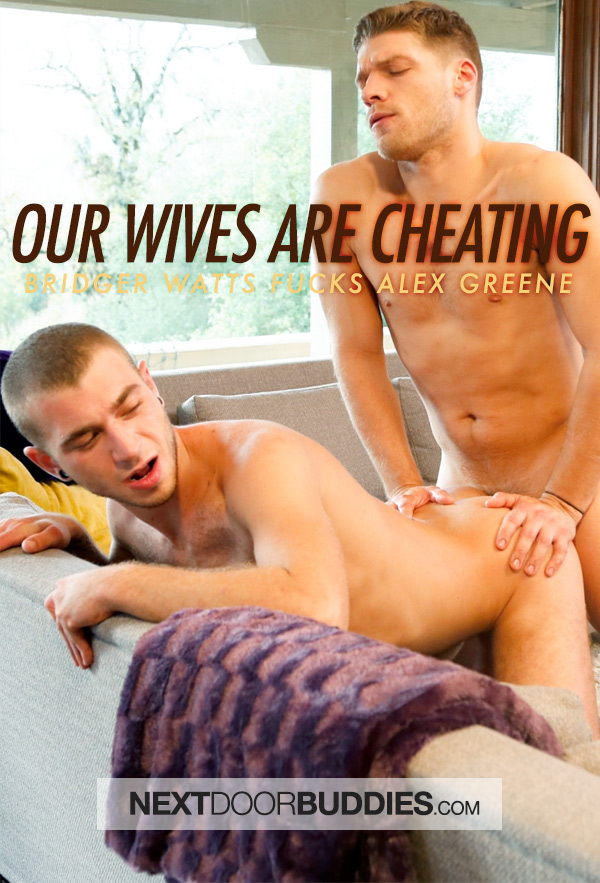 Our Wives Are Cheating (Bridger Watts Fucks Alex Greene) at Next Door Buddies