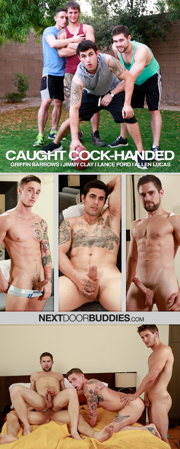 Caught Cock-Handed (Griffin Barrows, Jimmy Clay, Lance Ford & Allen Lucas) at Next Door Buddies