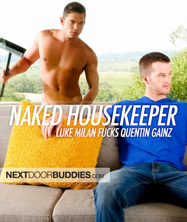 Naked Housekeeper (Luke Milan Fucks Quentin Gainz) at Next Door Buddies