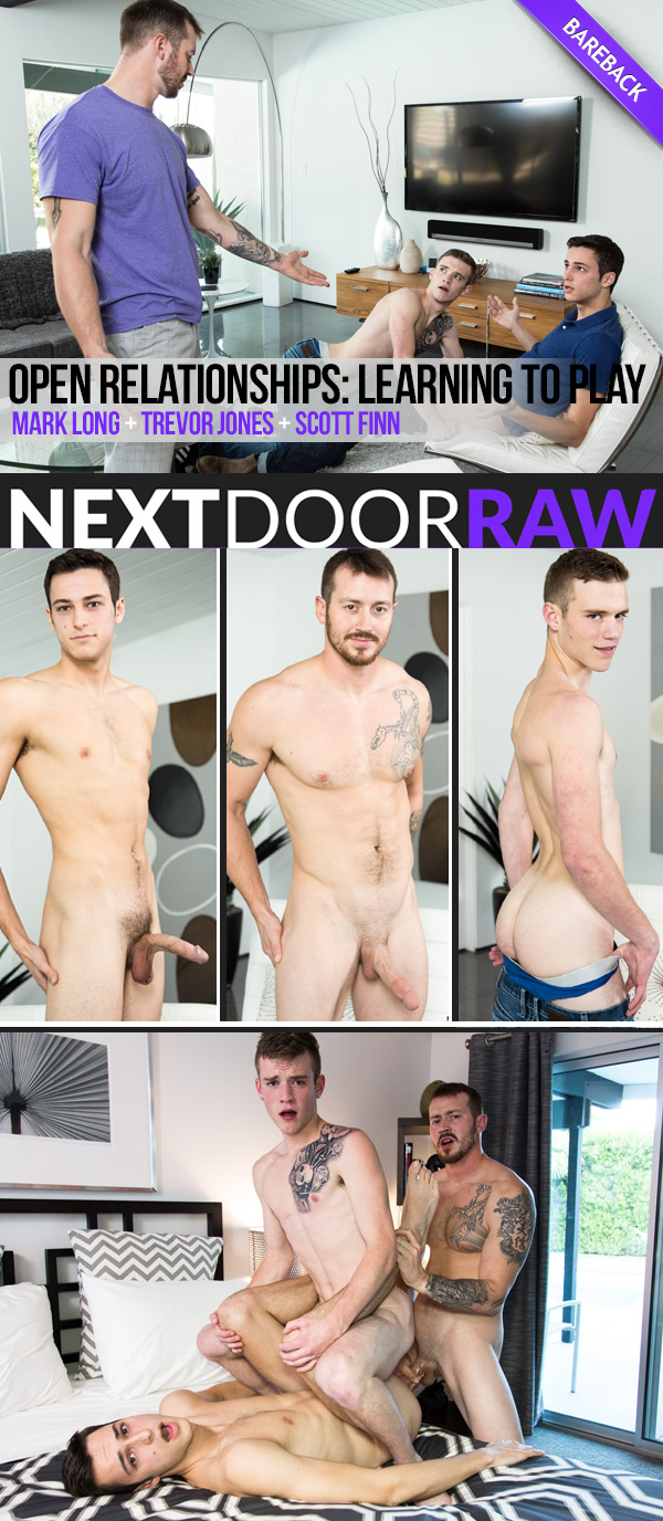 Open Relationships, Part 2: Learning to Play (Mark Long, Trevor Jones and Scott Finn) (Bareback) at NextDoorRAW!