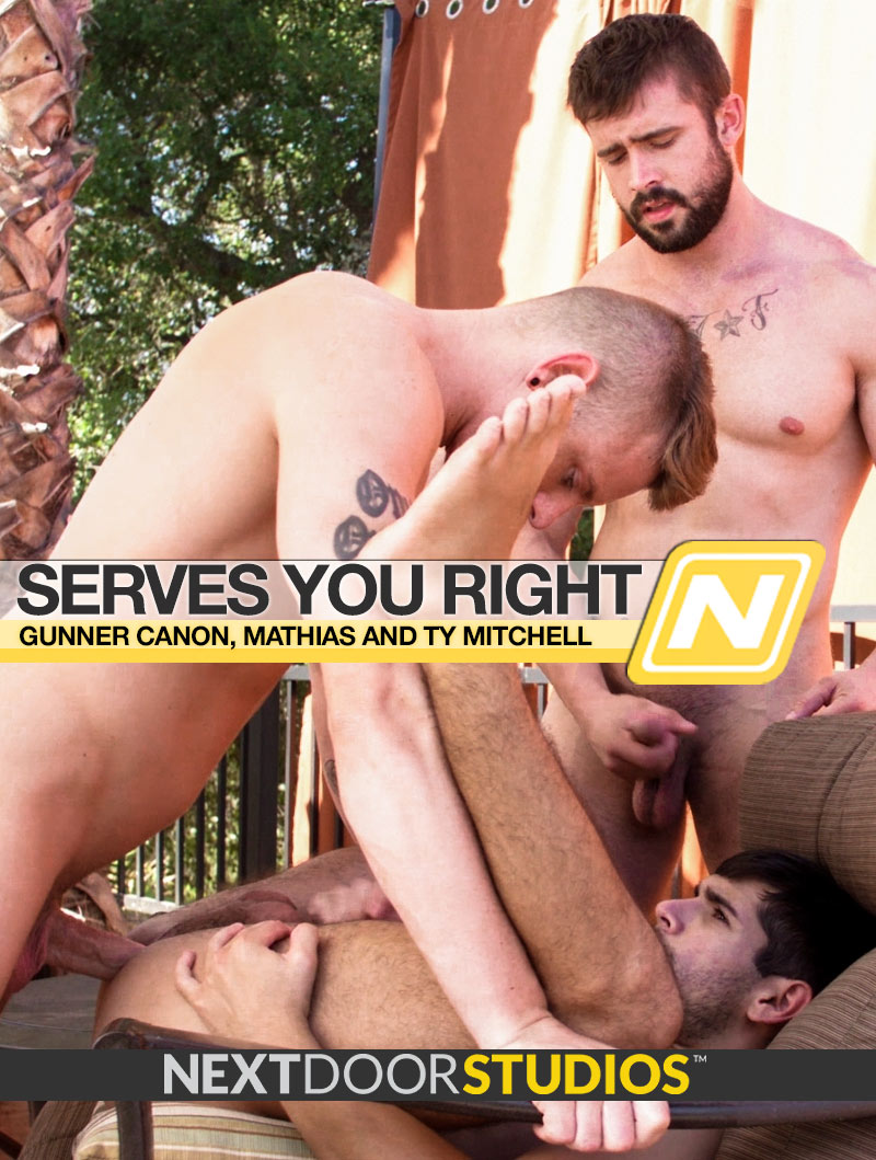 Serves You Right (Gunner Canon, Mathias and Ty Mitchell) (Bareback) at Next Door Studios