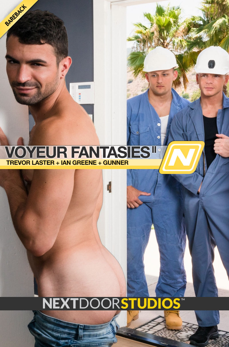 Voyeur Fantasies, Part Two (Trevor Laster, Ian Greene and Gunner) (Bareback) at Next Door Studios