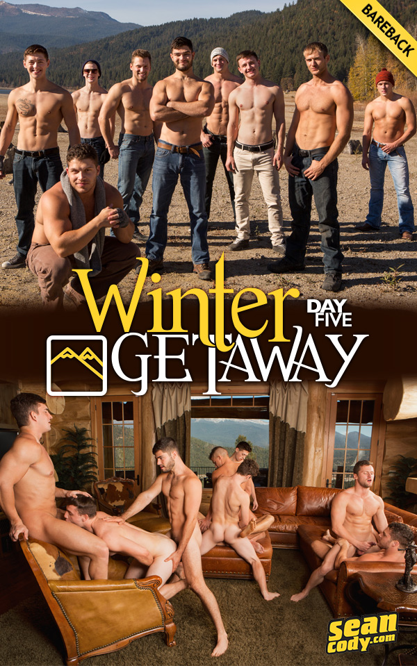 Winter Getaway: Day 5 (9-Man Bareback Fuck-Fest with Atticus, Blake, Brendan, Brodie, Joey, Lane, Porter and Robbie) at SeanCody