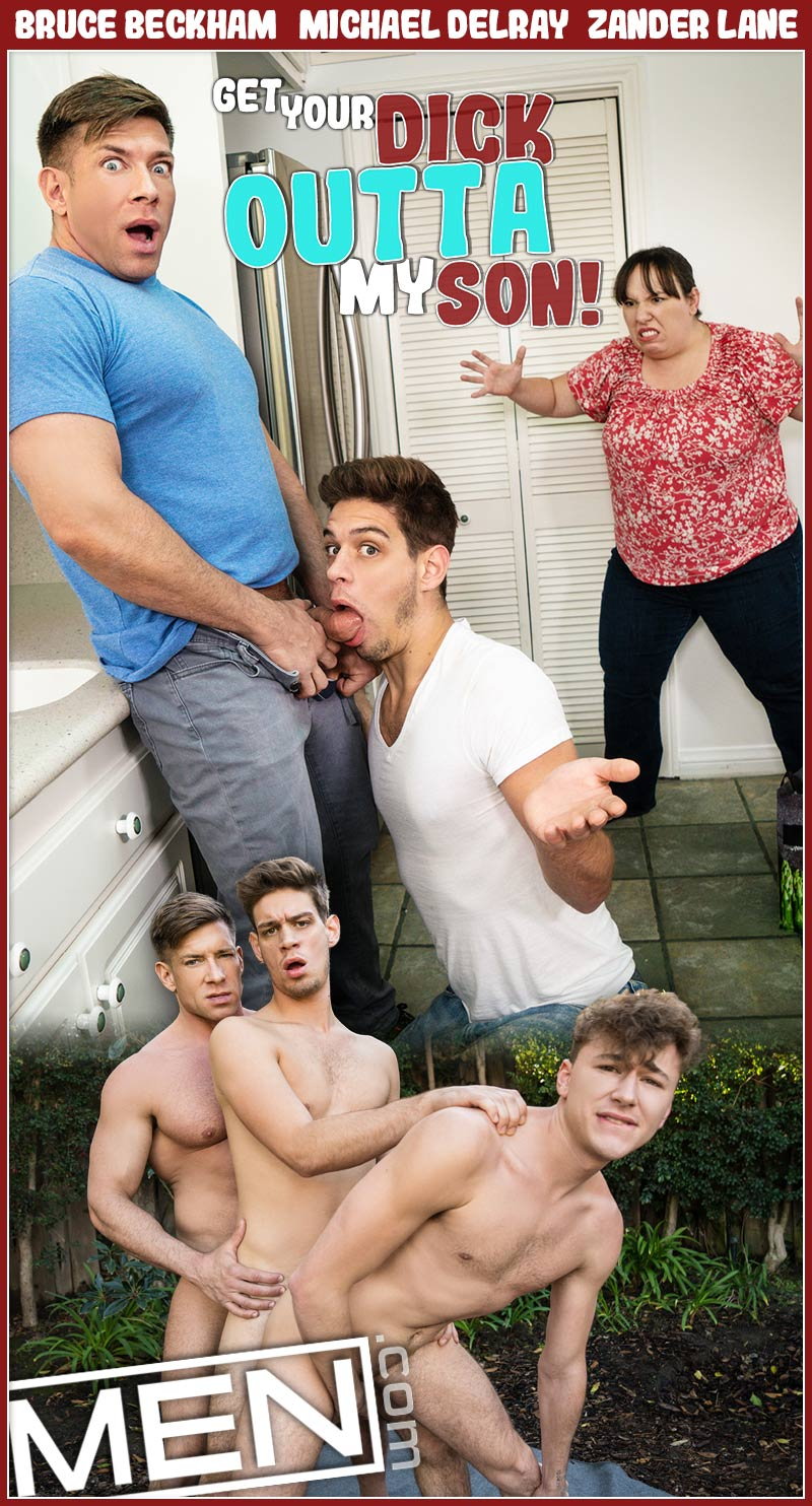 Get Your Dick Outta My Son, Part Three (Bruce Beckham and Michael DelRay Tag-Team Zander Lane) at MEN.com