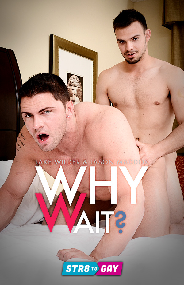 Why Wait? (Jake Wilder & Jason Maddox) at Str8 To Gay