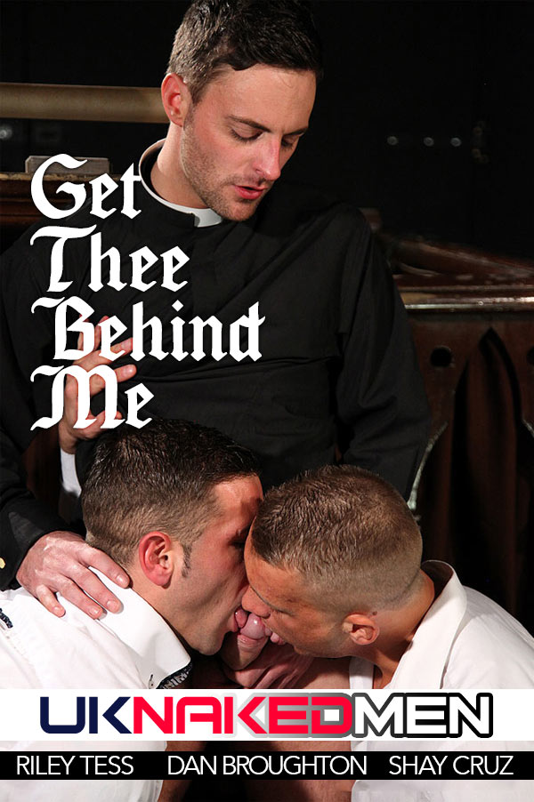 Get Thee Behind Me (Riley Tess, Dan Broughton & Shay Cruz) at UKNakedMen